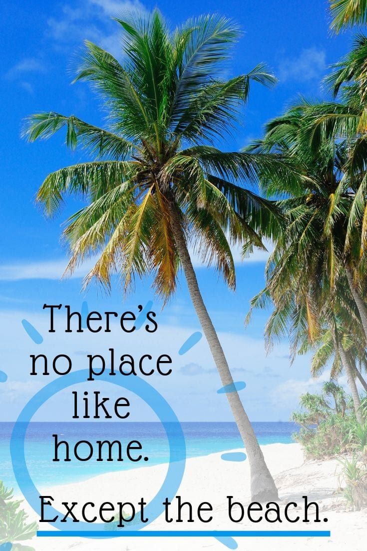 Good beach captions - There's no place like home. Except the beach.