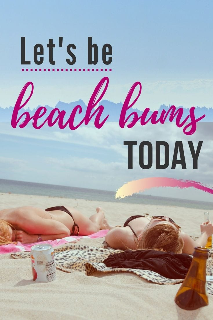 Instagram captions for the beach - Let's be beach bums today.