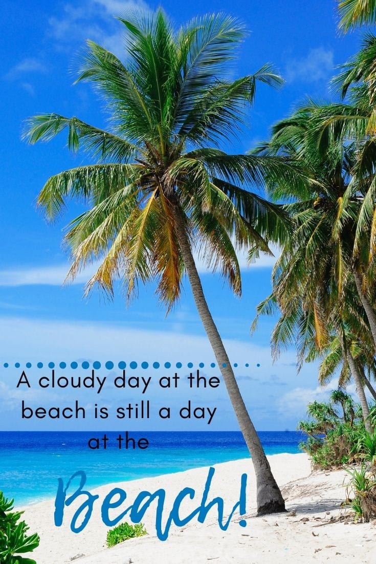 Beach Phrases - A cloudy day at the beach is still a day at the… Beach!