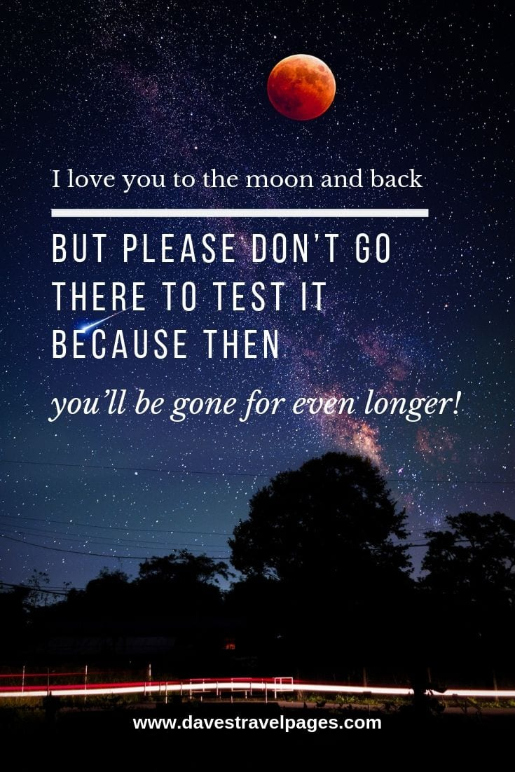 I love you to the moon and back – but please don't go there to test it because then you'll be gone for even longer!