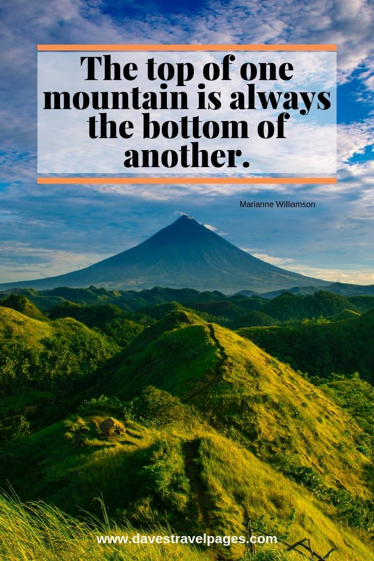 Captions about mountains - The top of one mountain is always the bottom of another.