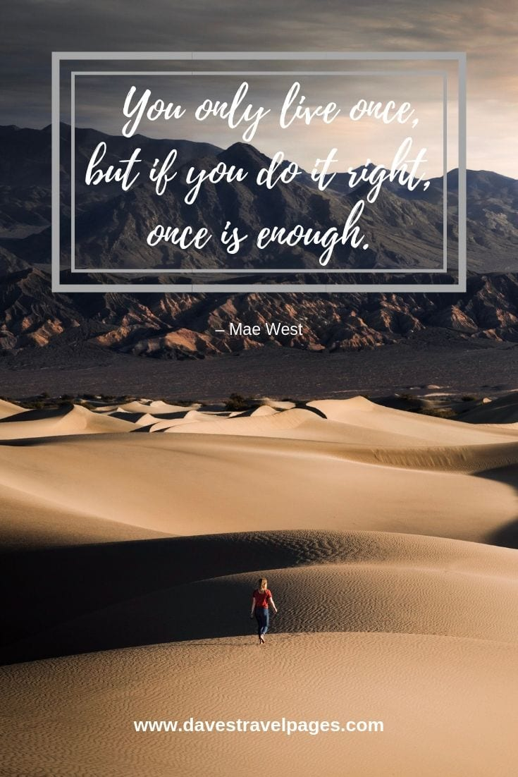 Mae West Quotes: You only live once, but if you do it right, once is enough. – Mae West