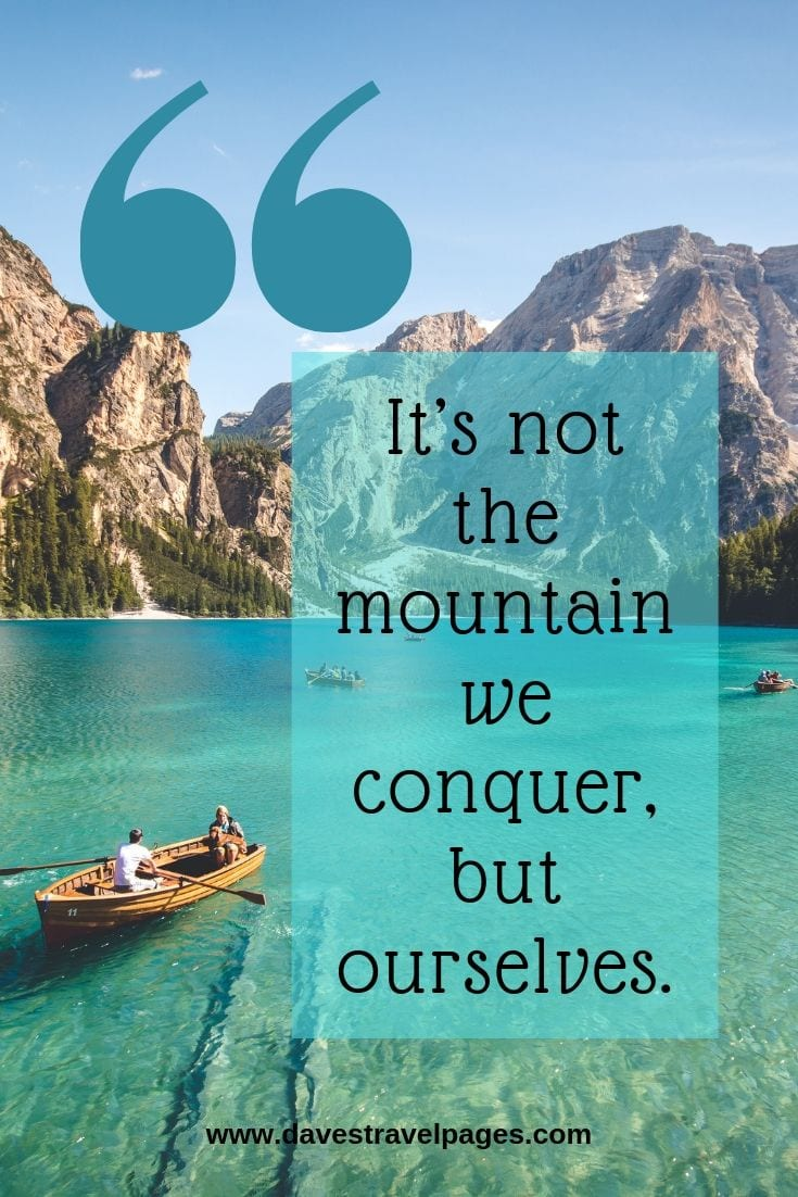 Quotes about mountains - It's not the mountain we conquer, but ourselves.