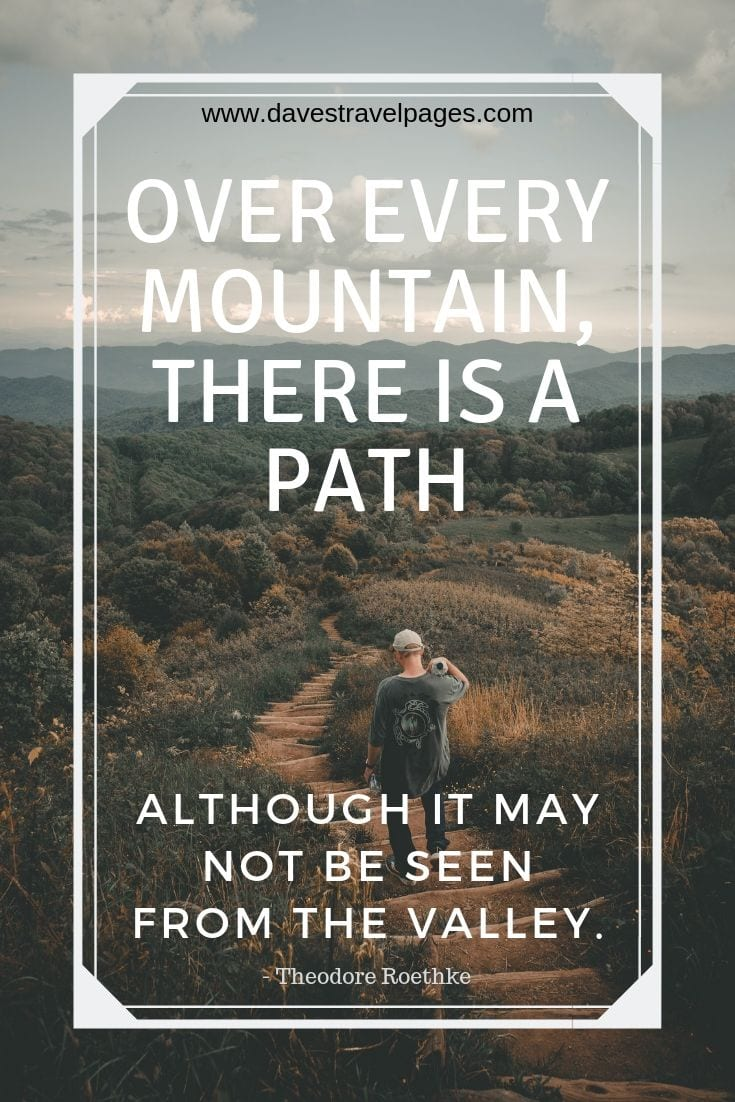Mountaineering quotes: Over every mountain, there is a path, although it may not be seen from the valley.