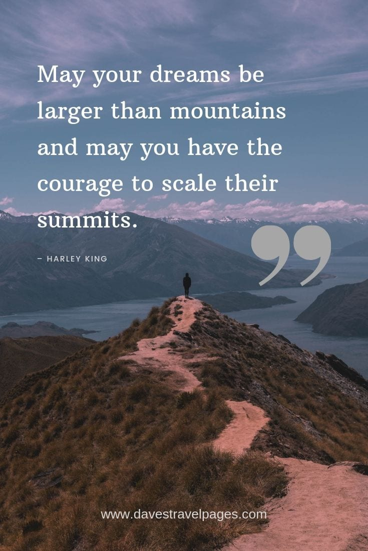 Mountain Captions - May your dreams be larger than mountains and may you have the courage to scale their summits.