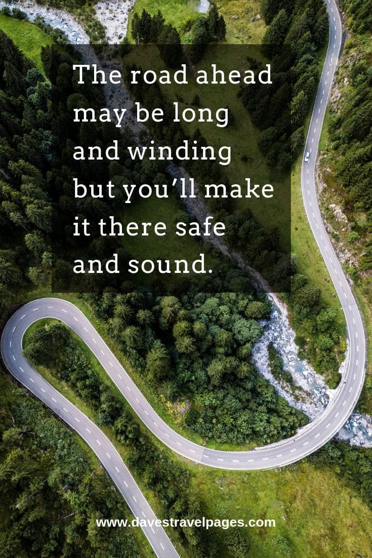 The road ahead may be long and winding but you'll make it there safe and sound.
