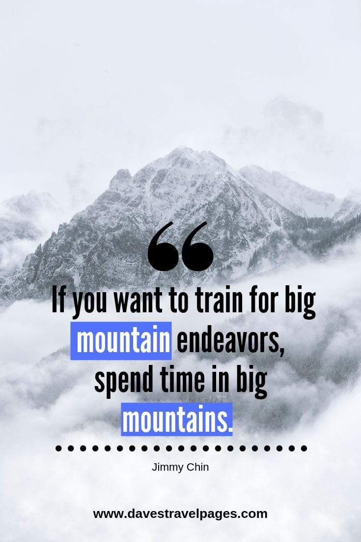 Move Mountains Quotes - If you want to train for big mountain endeavors, spend time in big mountains.