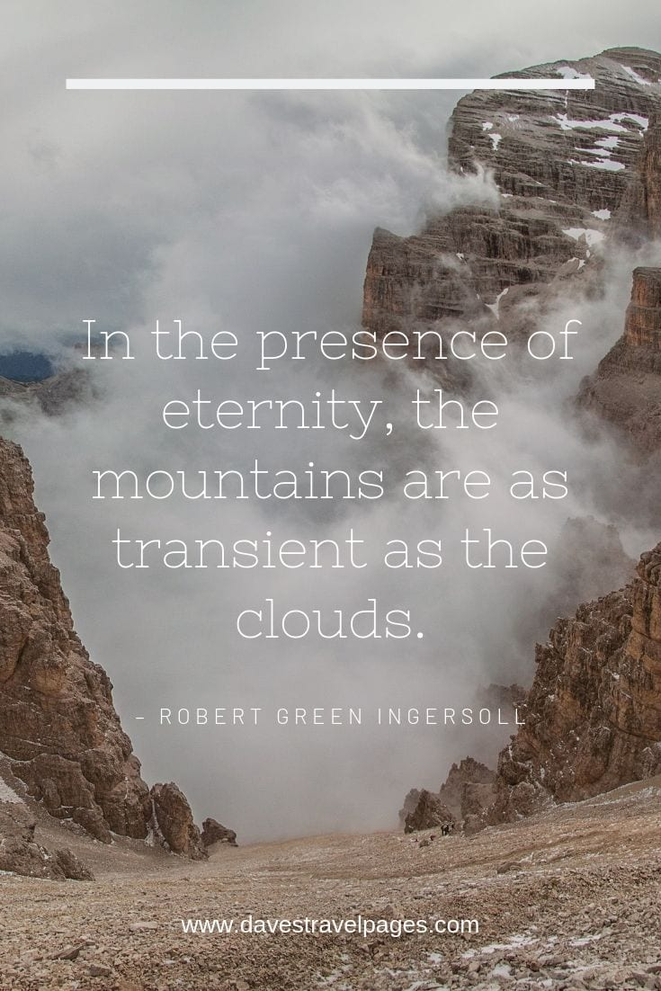 Mountain quotes and sayings - In the presence of eternity, the mountains are as transient as the clouds.
