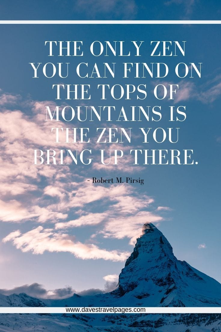 Mountain View Quotes - The only Zen you can find on the tops of mountains is the Zen you bring up there.
