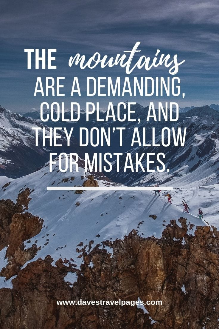Quotes for mountains - The mountains are a demanding, cold place, and they don't allow for mistakes.