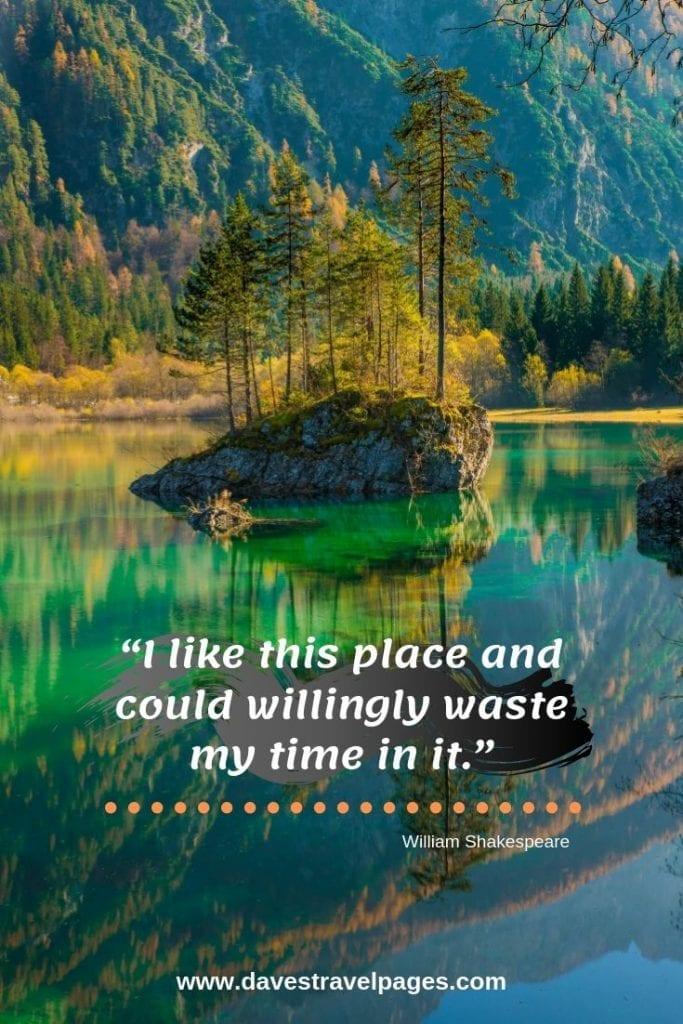 """""""I like this place and could willingly waste my time in it."""" ― William Shakespeare"""