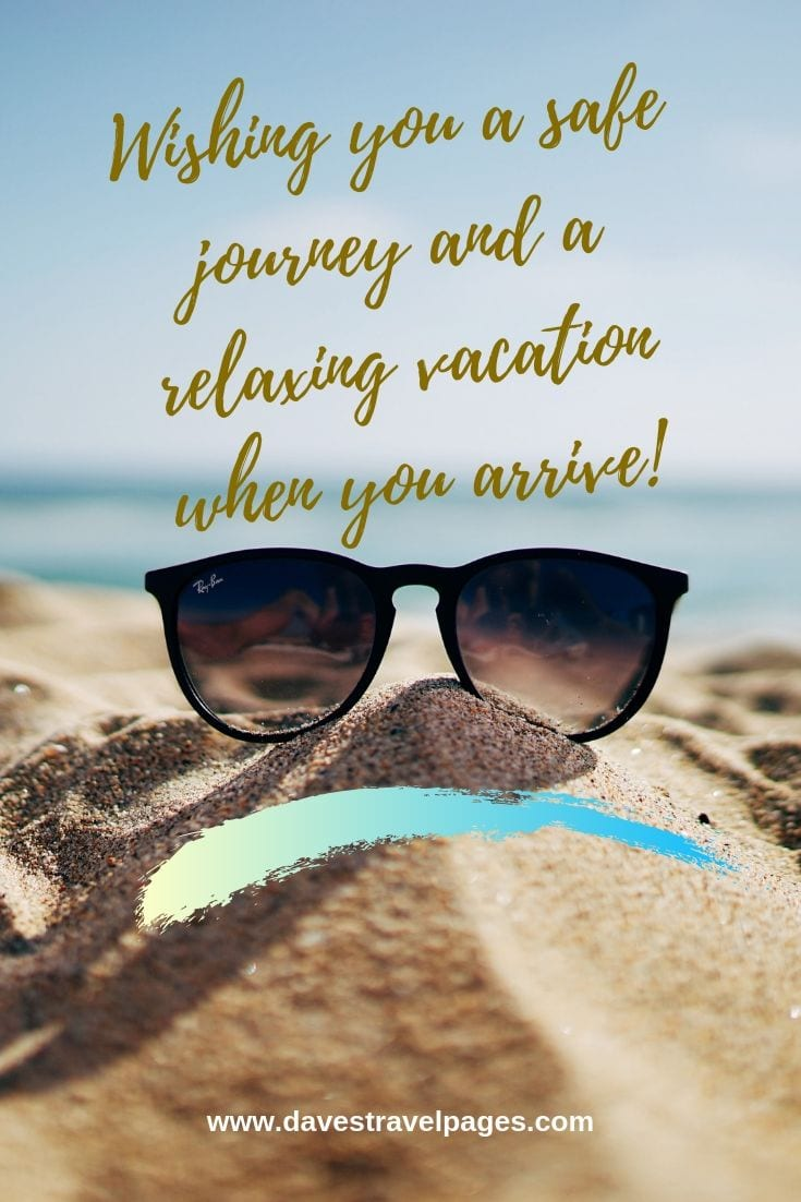Wishing you a safe journey and a relaxing vacation when you arrive!