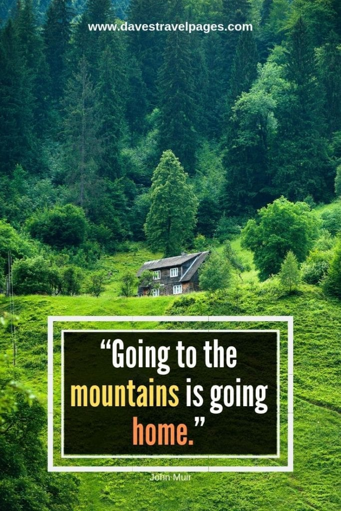 """Sayings about the mountains: """"Going to the mountains is going home."""" – John Muir"""