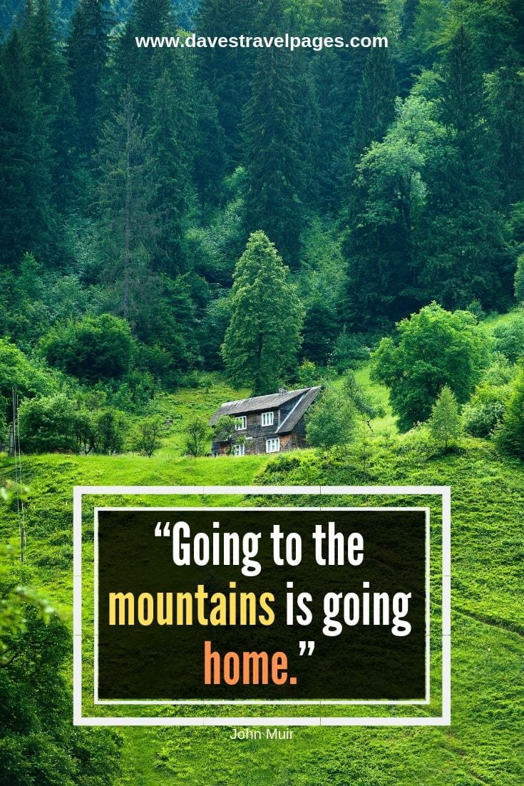 "Sayings about the mountains: ""Going to the mountains is going home."" – John Muir"