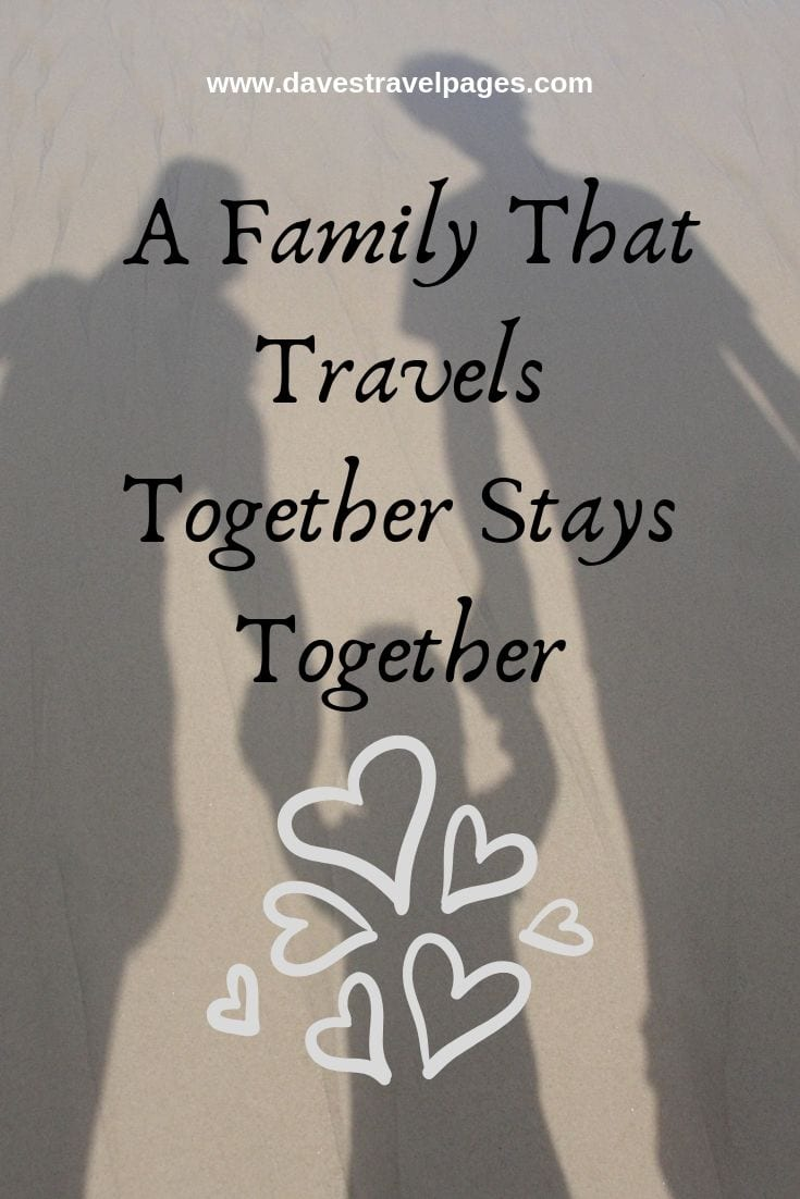 Family Travel Quote: A Family That Travels Together Stays Together.