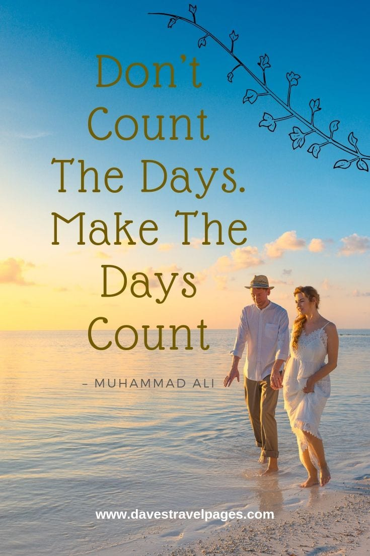 Everyday Quotes: Don't Count The Days. Make The Days Count.
