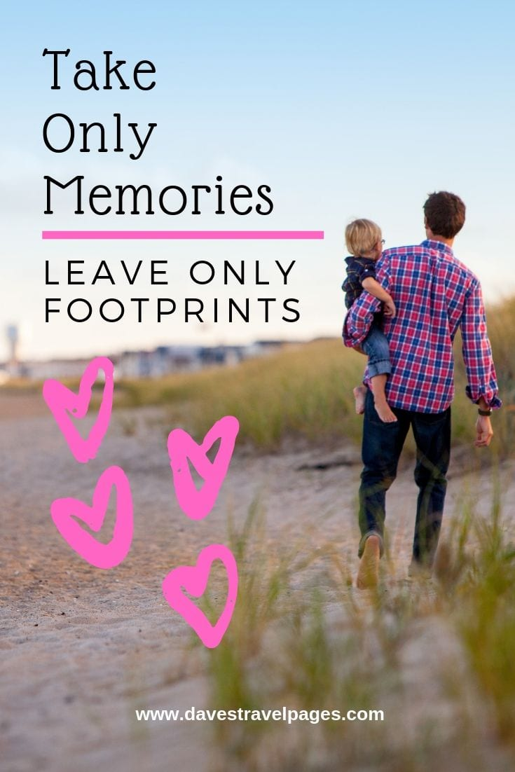 Green Travel Quotes: Take Only Memories, Leave Only Footprints.