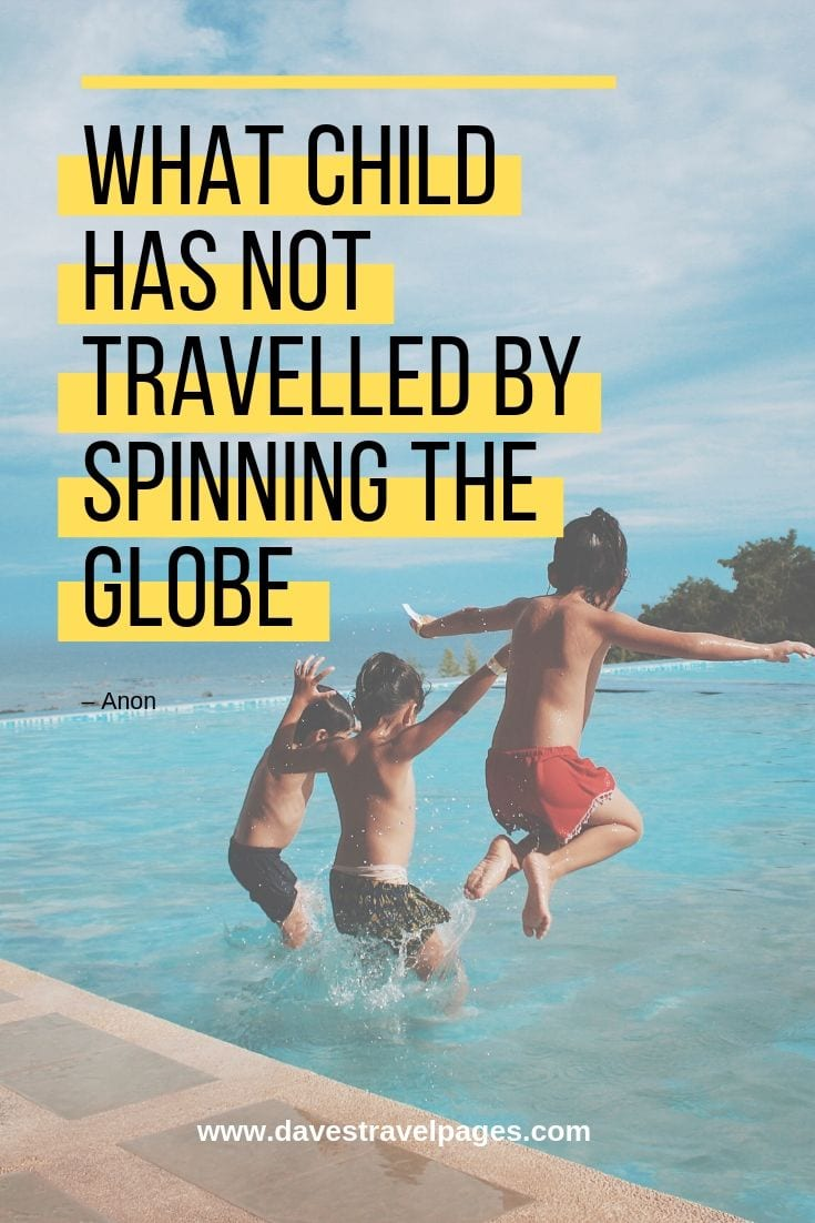 Quotes about traveling: What child has not travelled by spinning the globe