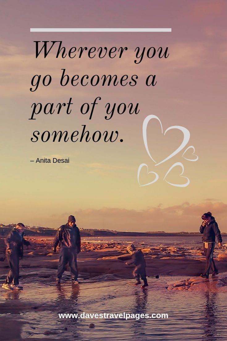 Family Journey Quotes: Wherever you go becomes a part of you somehow