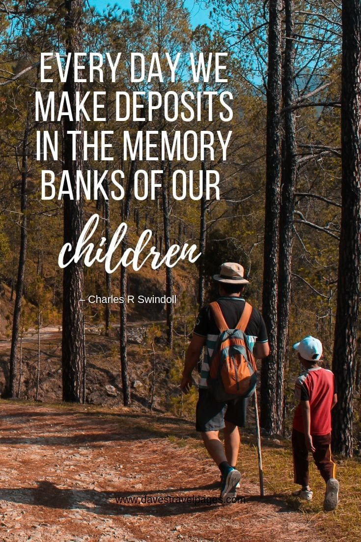 Raising children quotes: Every day we make deposits in the memory banks of our children