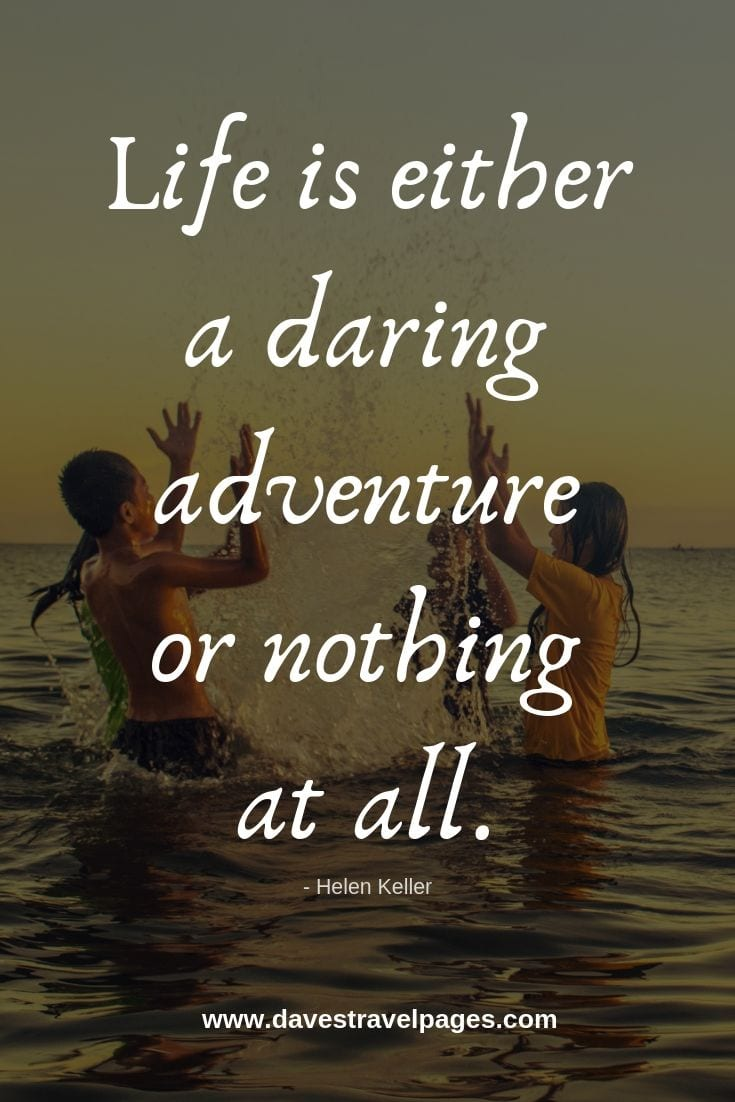 Travel and Adventure Quotes: Life is either a daring adventure or nothing at all