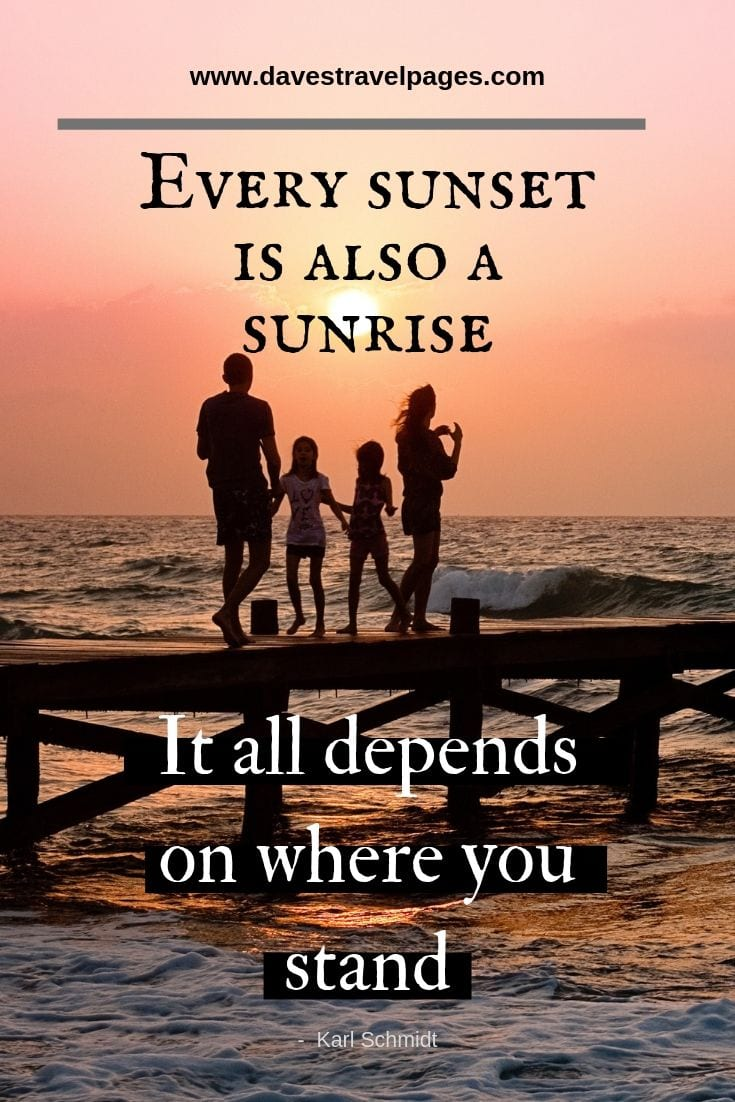 Sunset quotes: Every sunset is also a sunrise. It all depends on where you stand
