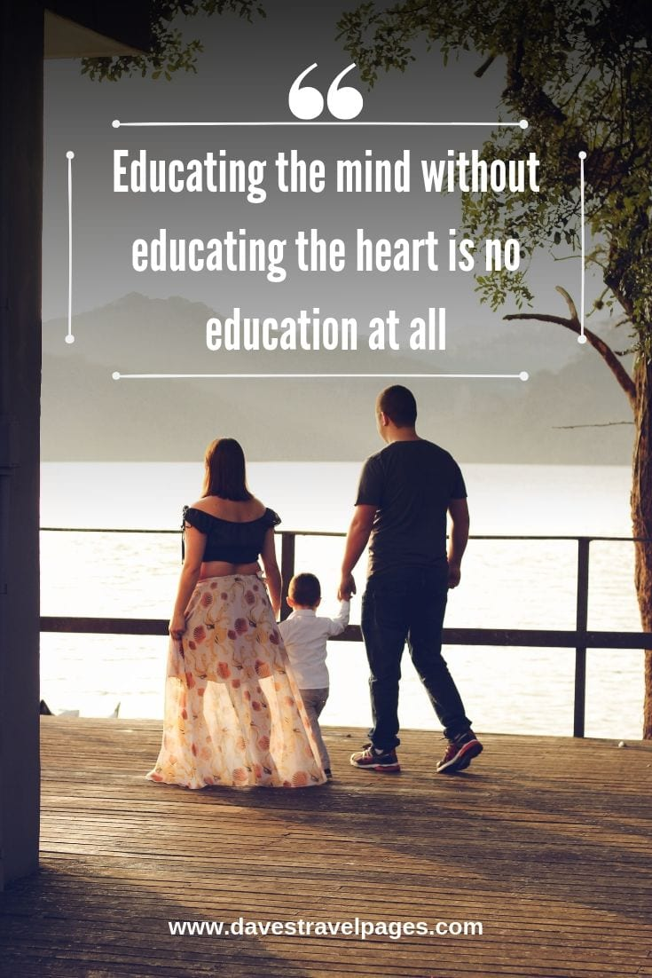 Travel and Education Quotes - Educating the mind without educating the heart is no education at all