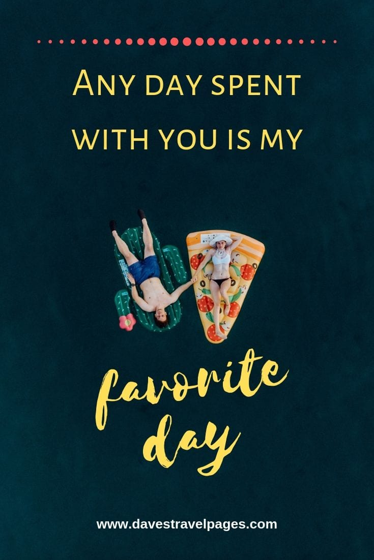 Nice Quotes: Any day spent with you is my favorite day