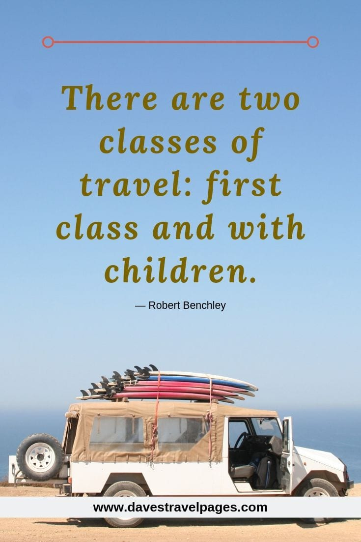 Sayings about travel with children: In America, there are two classes of travel: first-class and with children.