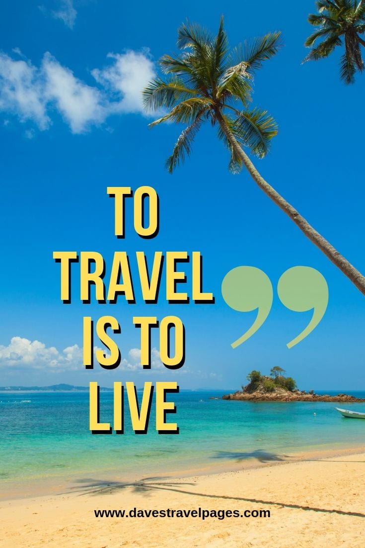 Quote about travel: To travel is to live