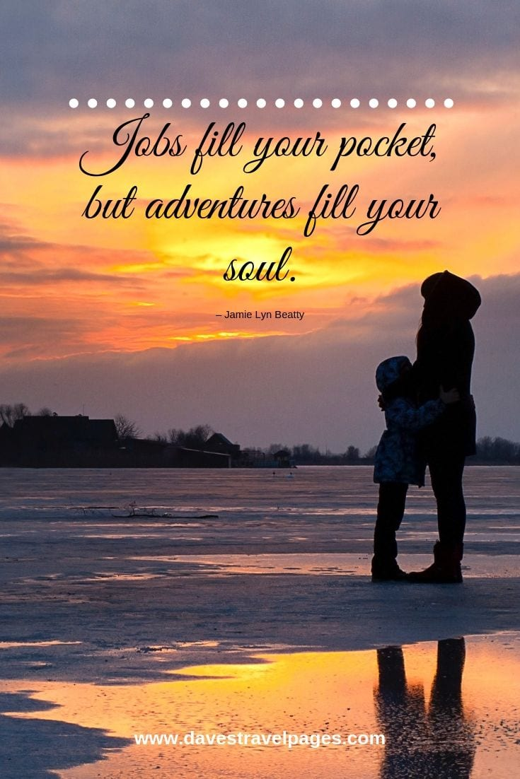 Traveling family quotes: Jobs fill your pocket, but adventures fill your soul.