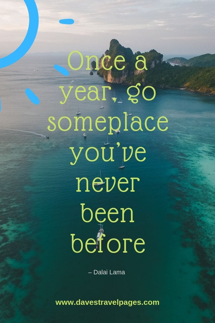 Travel Somewhere New: Once a year, go someplace you've never been before.