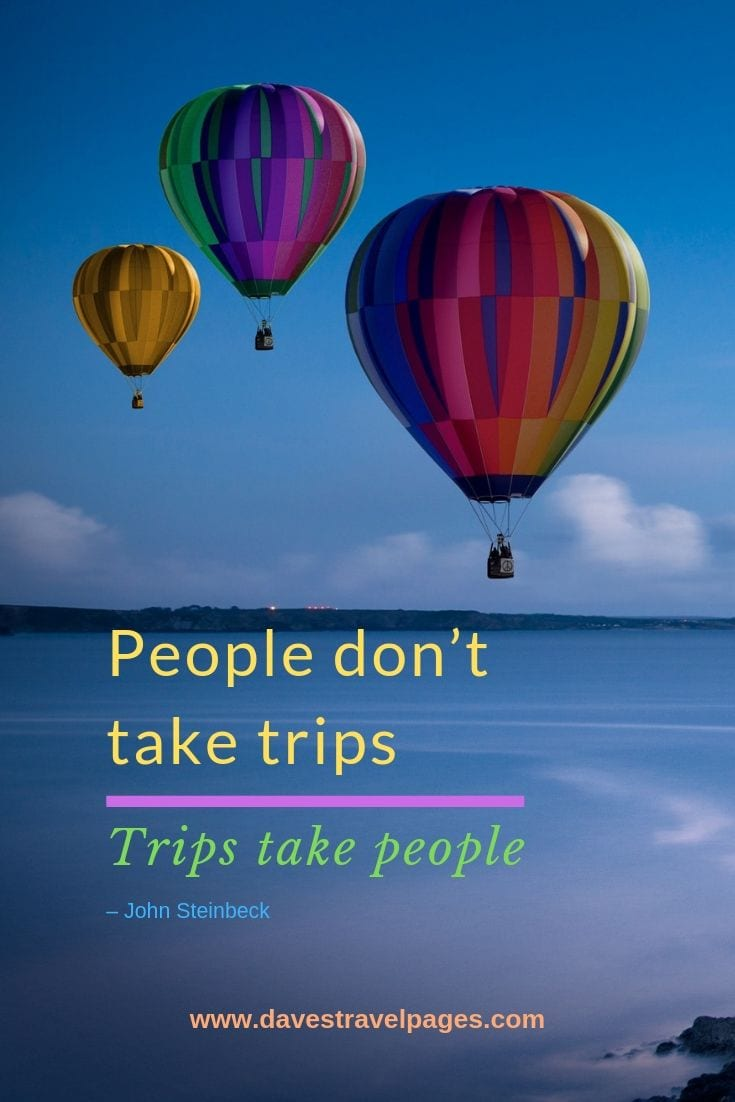 Trip Quotes: People don't take trips; trips take people.
