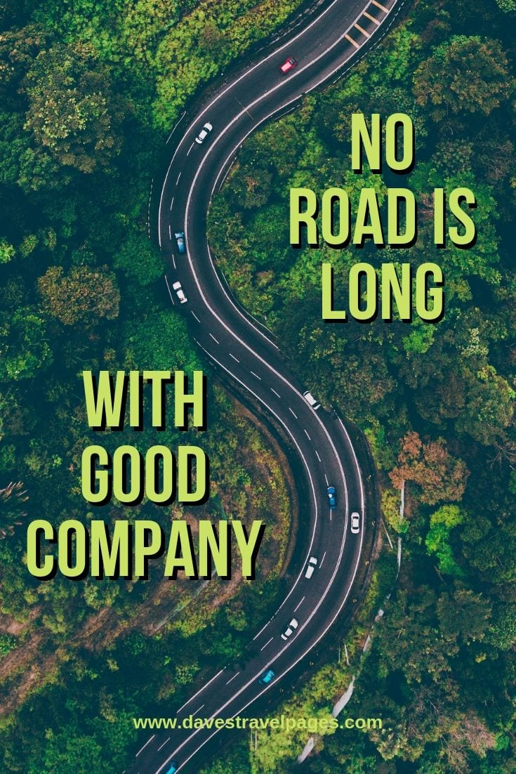 Travel Inspiration Sayings: No road is long with good company