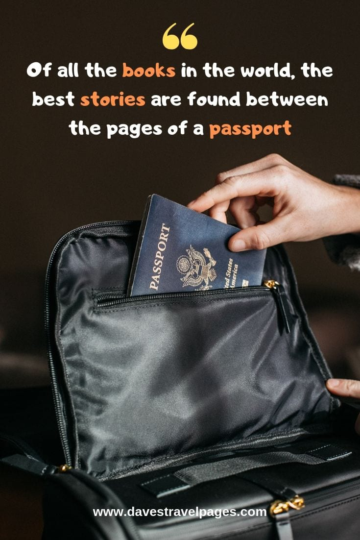 Traveling Quotes: Of all the books in the world, the best stories are found between the pages of a passport