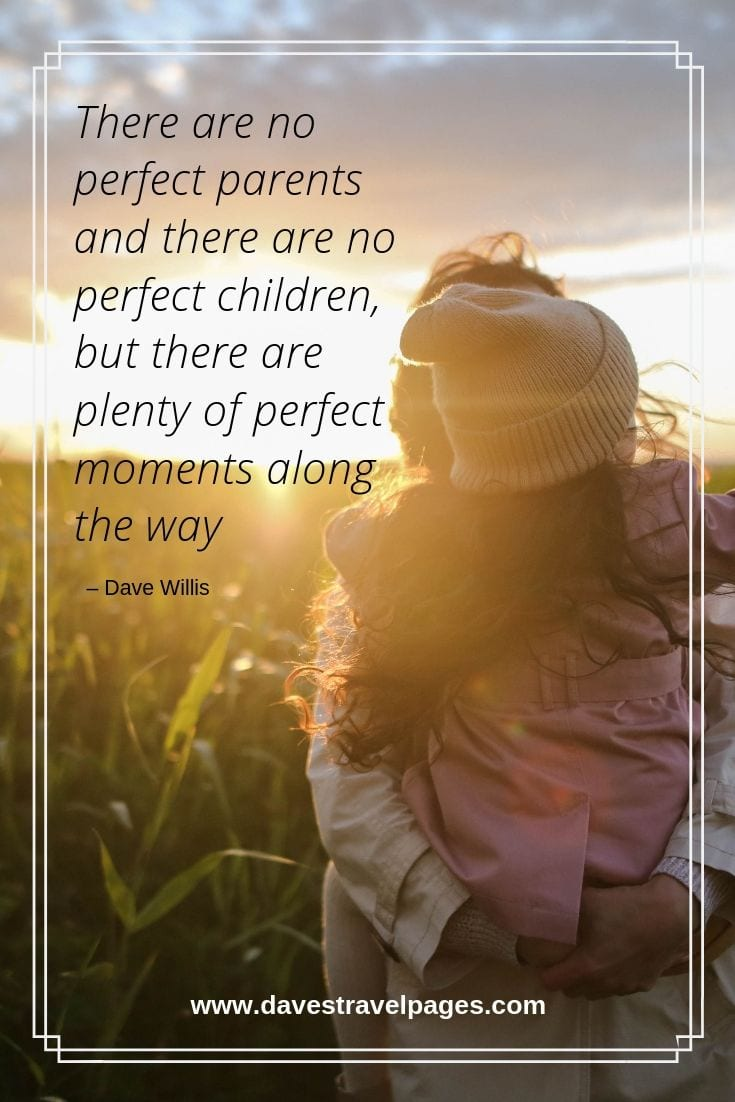 Parenting Quotes: There are no perfect parents and there are no perfect children, but there are plenty of perfect moments along the way