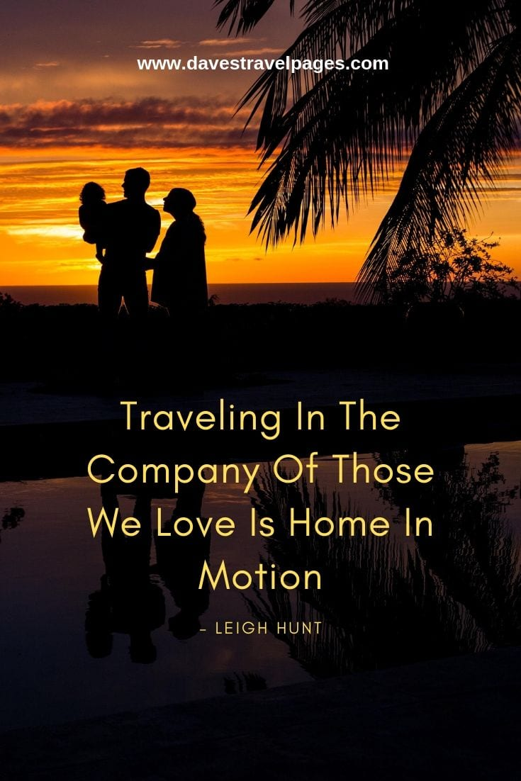 Quotes for travel with the family: Traveling In The Company Of Those We Love Is Home In Motion.