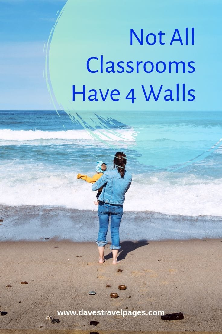 Family travel quotes: Not All Classrooms Have 4 Walls.