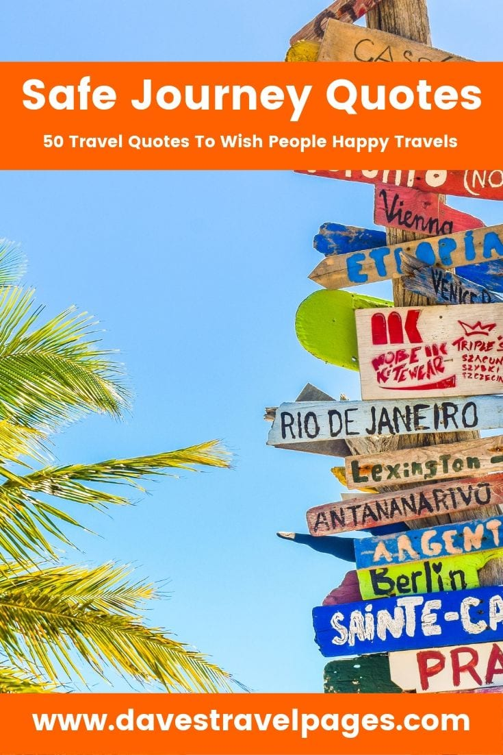 The top 50 safe journey quotes to wish people happy travels.