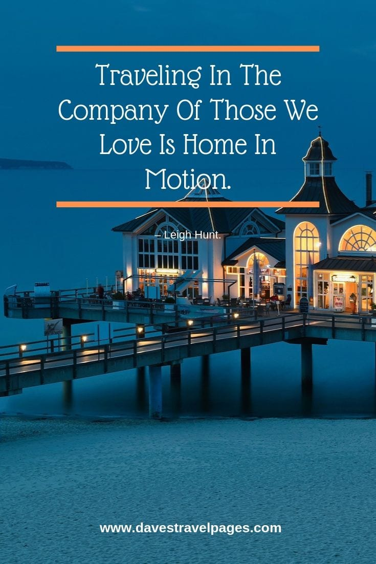 """Travel Together Quotes - """"Traveling In The Company Of Those We Love Is Home In Motion."""""""