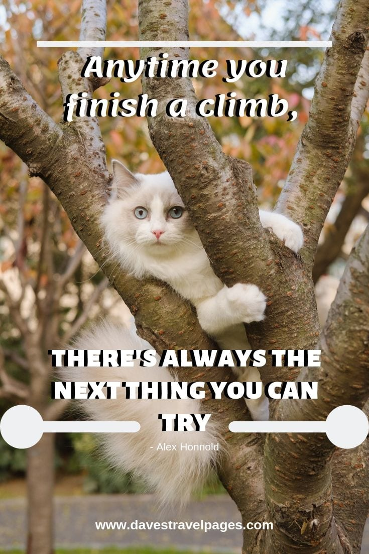 Quote about climbing - Anytime you finish a climb, there's always the next thing you can try.