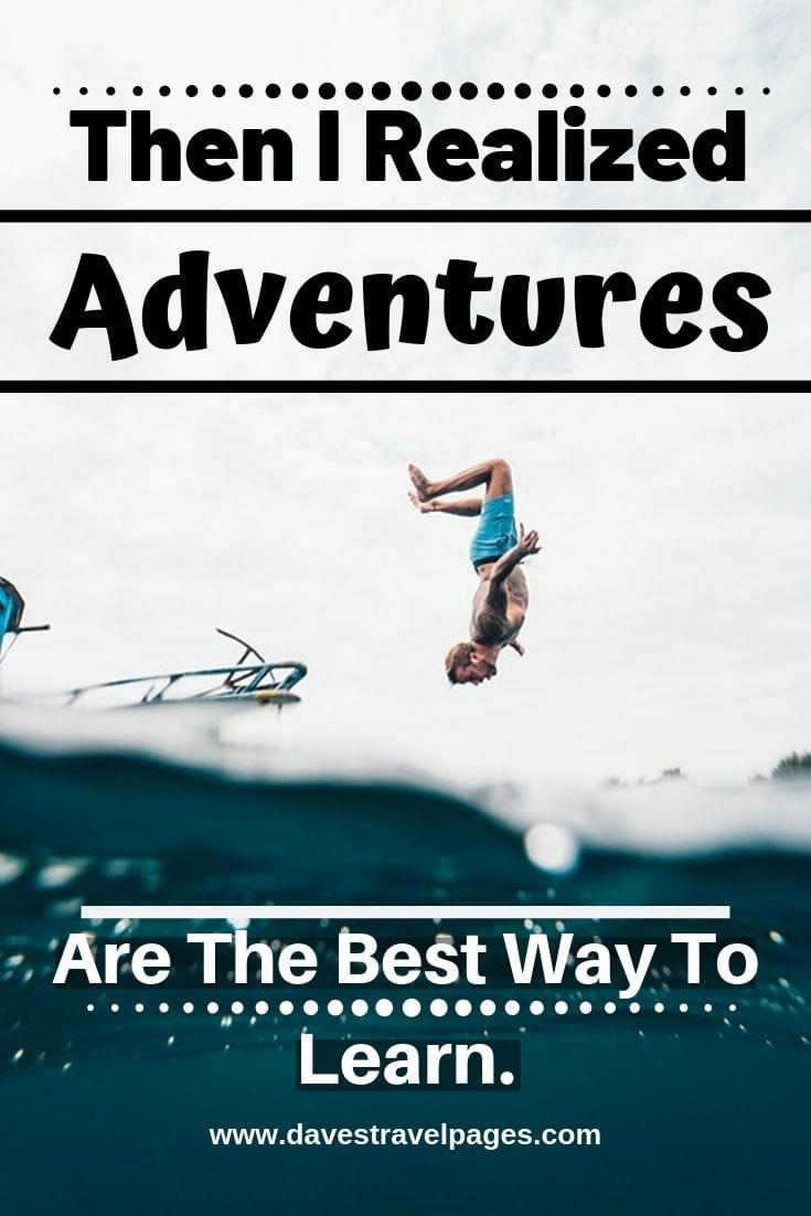 """Family Travel and Adventure Quotes - """"Then I Realized Adventures Are The Best Way To Learn."""""""