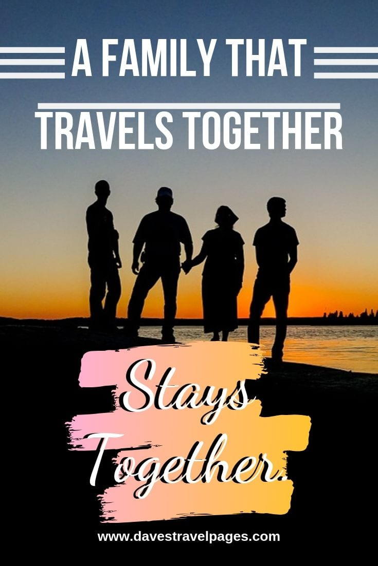 """Family traveling quotes - """" A Family That Travels Together Stays Together."""""""
