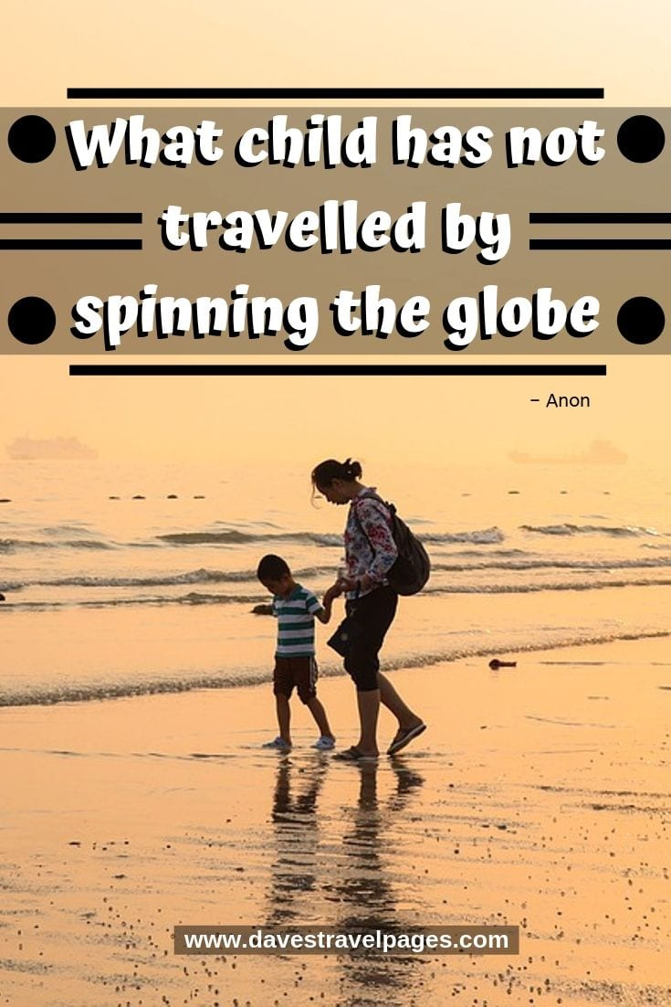 """Travel with kids quotes - """"What child has not travelled by spinning the globe"""""""