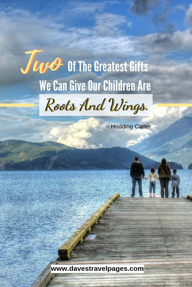 """Inspirational Family Quotes - """"Two Of The Greatest Gifts We Can Give Our Children Are Roots And Wings."""""""