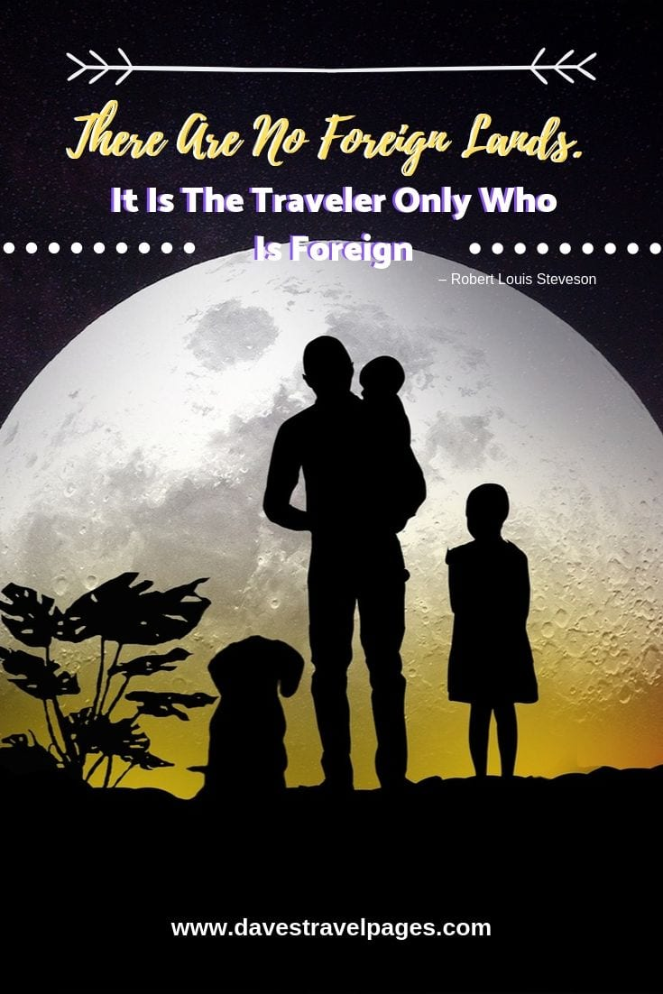 """Family Trip Quotes - """"There Are No Foreign Lands. It Is The Traveler Only Who Is Foreign."""""""