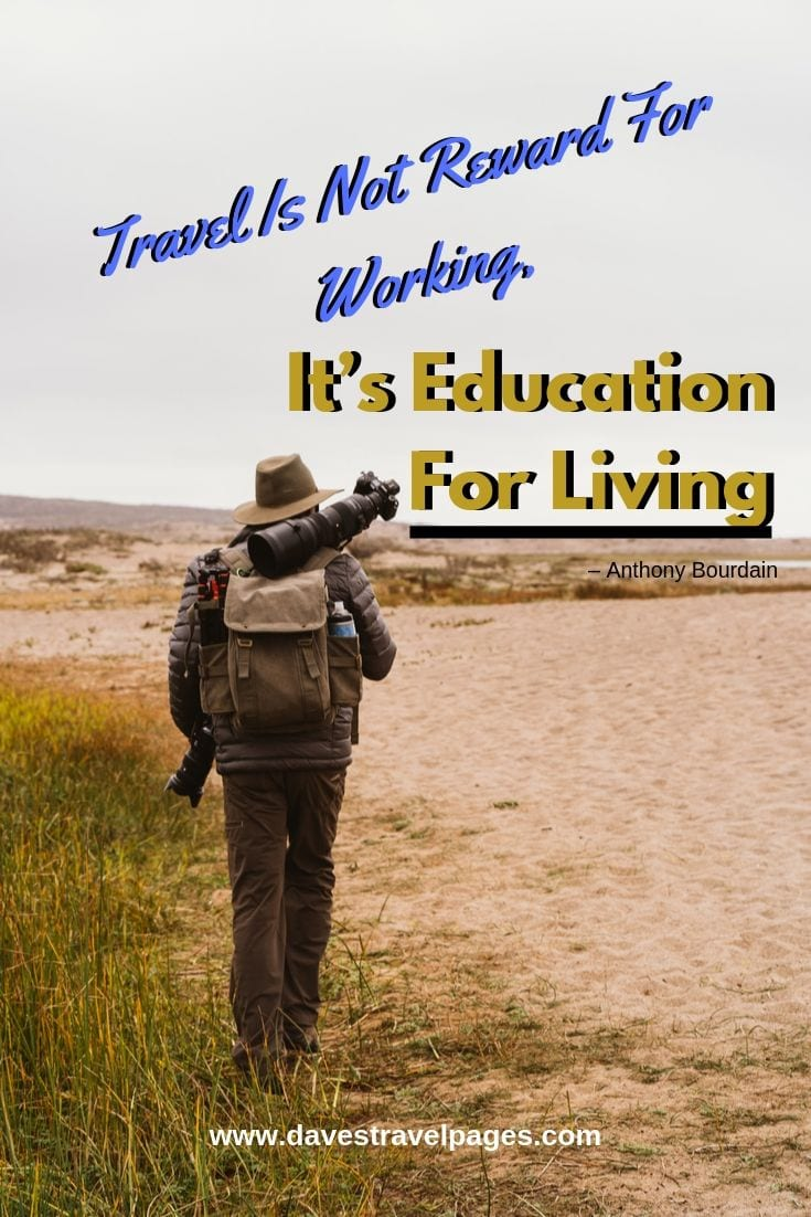 """Inspiring travel captions - """"Travel Is Not Reward For Working, It's Education For Living."""""""