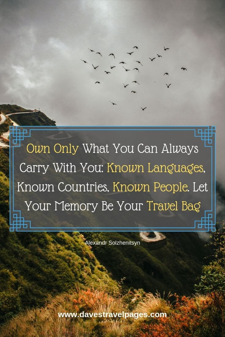 """Quotes about traveling - """"Own Only What You Can Always Carry With You: Known Languages, Known Countries, Known People. Let Your Memory Be Your Travel Bag."""""""