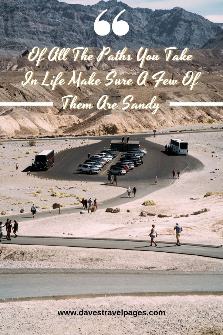 """Family vacation quotes - """"Of All The Paths You Take In Life Make Sure A Few Of Them Are Sandy."""""""