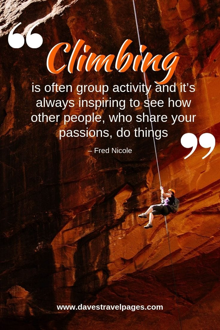 Climbing quote - Climbing is often group activity and it's always inspiring to see how other people, who share your passions, do things.